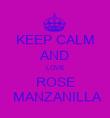 KEEP CALM AND LOVE ROSE  MANZANILLA - Personalised Poster large