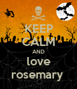 KEEP CALM AND love rosemary  - Personalised Poster large