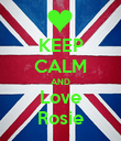 KEEP CALM AND Love Rosie - Personalised Poster large