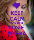 KEEP CALM AND LOVE ROSIE  RIVERA - Personalised Poster large