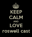 KEEP CALM AND LOVE roswell cast - Personalised Poster large