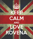 KEEP CALM AND LOVE ROVENA - Personalised Poster large
