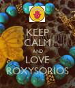 KEEP CALM AND LOVE ROXYSORIOS - Personalised Poster large