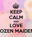 KEEP CALM AND LOVE ROZEN MAIDEN  - Personalised Poster large