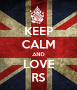 KEEP CALM AND LOVE RS - Personalised Poster large