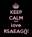 KEEP CALM AND love RSAEAG{}! - Personalised Poster large