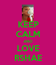 KEEP CALM AND LOVE RSHAE - Personalised Poster large