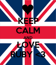 KEEP CALM AND LOVE RUBY <3 - Personalised Poster large