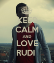KEEP CALM AND LOVE RUDI  - Personalised Poster small