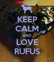 KEEP CALM AND LOVE RUFUS - Personalised Poster large
