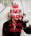 KEEP CALM AND LOVE RUKI - Personalised Poster large