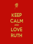 KEEP CALM AND LOVE RUTH - Personalised Poster large