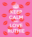 KEEP CALM AND LOVE RUTHIE - Personalised Poster large