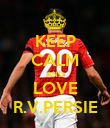 KEEP CALM AND LOVE R.V.PERSIE - Personalised Poster large