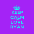 KEEP CALM AND LOVE RYAN - Personalised Poster large