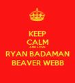 KEEP CALM AND LOVE RYAN BADAMAN BEAVER WEBB - Personalised Poster large