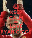 KEEP CALM AND LOVE RYAN GIGGS - Personalised Poster large
