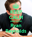 KEEP CALM AND LOVE Ryan Reynolds - Personalised Poster large
