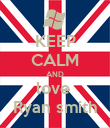 KEEP CALM AND love  Ryan smith - Personalised Poster large