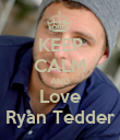 KEEP CALM AND Love Ryan Tedder - Personalised Poster large