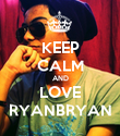 KEEP CALM AND LOVE RYANBRYAN - Personalised Poster large