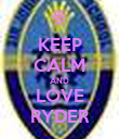 KEEP CALM AND LOVE RYDER - Personalised Poster large