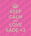 KEEP CALM AND LOVE SÄDE <3 - Personalised Poster large