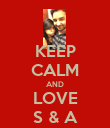 KEEP CALM AND LOVE S & A - Personalised Poster large