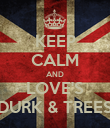 KEEP CALM AND LOVE'S DURK & TREES - Personalised Poster large