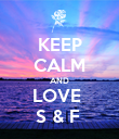 KEEP CALM AND LOVE  S & F  - Personalised Poster large