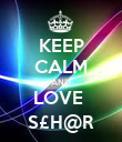 KEEP CALM AND LOVE  S£H@R - Personalised Poster large