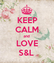 KEEP CALM and  LOVE S&L  - Personalised Poster large