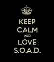 KEEP CALM AND LOVE S.O.A.D. - Personalised Poster large