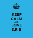 KEEP CALM AND LOVE S.R.B - Personalised Poster large