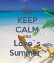 KEEP CALM AND Love`s Summer` - Personalised Poster large
