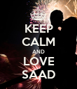 KEEP CALM AND LOVE SAAD - Personalised Poster large