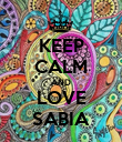 KEEP CALM AND LOVE SABIA - Personalised Poster large