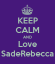 KEEP CALM AND Love SadeRebecca - Personalised Poster large