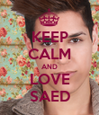 KEEP CALM AND LOVE SAED - Personalised Poster large
