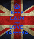 KEEP CALM AND LOVE  SAFEERA - Personalised Poster small