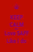 KEEP CALM AND Love SAFF Like I do - Personalised Poster large