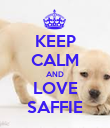 KEEP CALM AND LOVE SAFFIE - Personalised Poster large