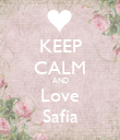 KEEP CALM AND Love Safia - Personalised Poster large