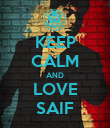 KEEP CALM AND LOVE SAIF - Personalised Poster large