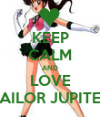 KEEP CALM AND LOVE SAILOR JUPITER - Personalised Poster large