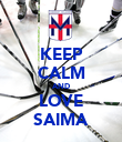 KEEP CALM AND LOVE SAIMA - Personalised Poster large