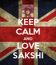 KEEP CALM AND LOVE SAKSHI - Personalised Poster large