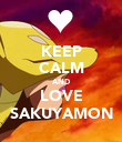 KEEP CALM AND LOVE SAKUYAMON - Personalised Poster large