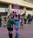 KEEP CALM AND love  Salma Mostafa  - Personalised Poster small