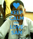 KEEP CALM AND LOVE SAM - Personalised Poster large